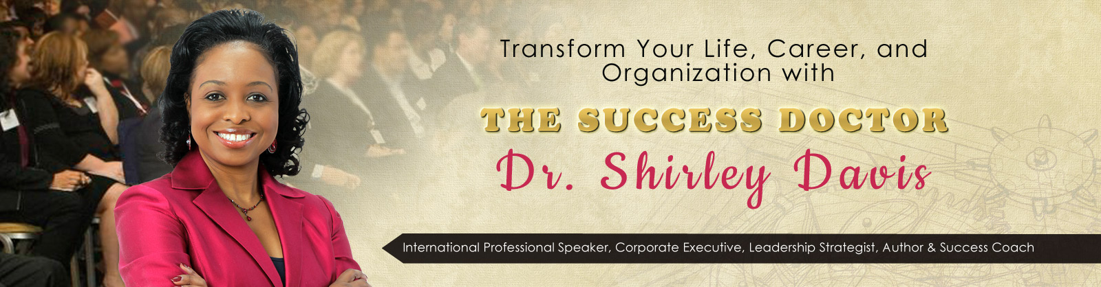 Have Dr. Shirley Davis take your life, career and organization to the next level